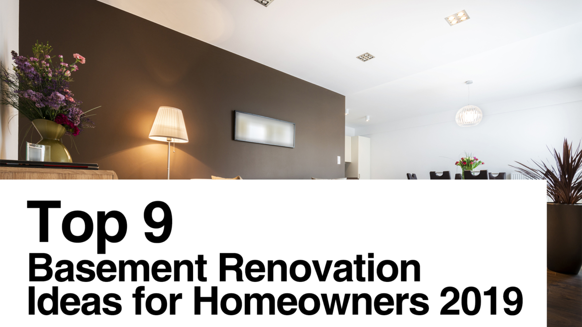 Top 9 Basement Renovation Ideas for Homeowners 2019