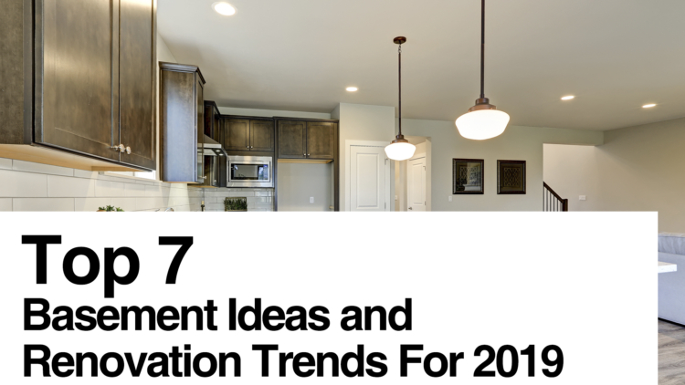 Top 7 Basement Ideas and Renovation Trends For 2019